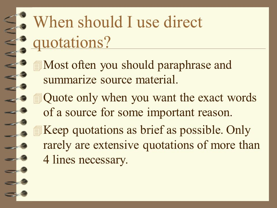 Good reasons to quote from sources: 4 For support -- to bring the voices of experts into your paper.
