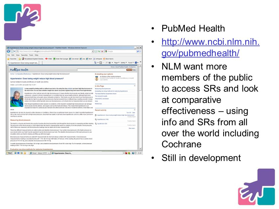 PubMed Health http://www.ncbi.nlm.nih. gov/pubmedhealth/http://www.ncbi.nlm.nih.