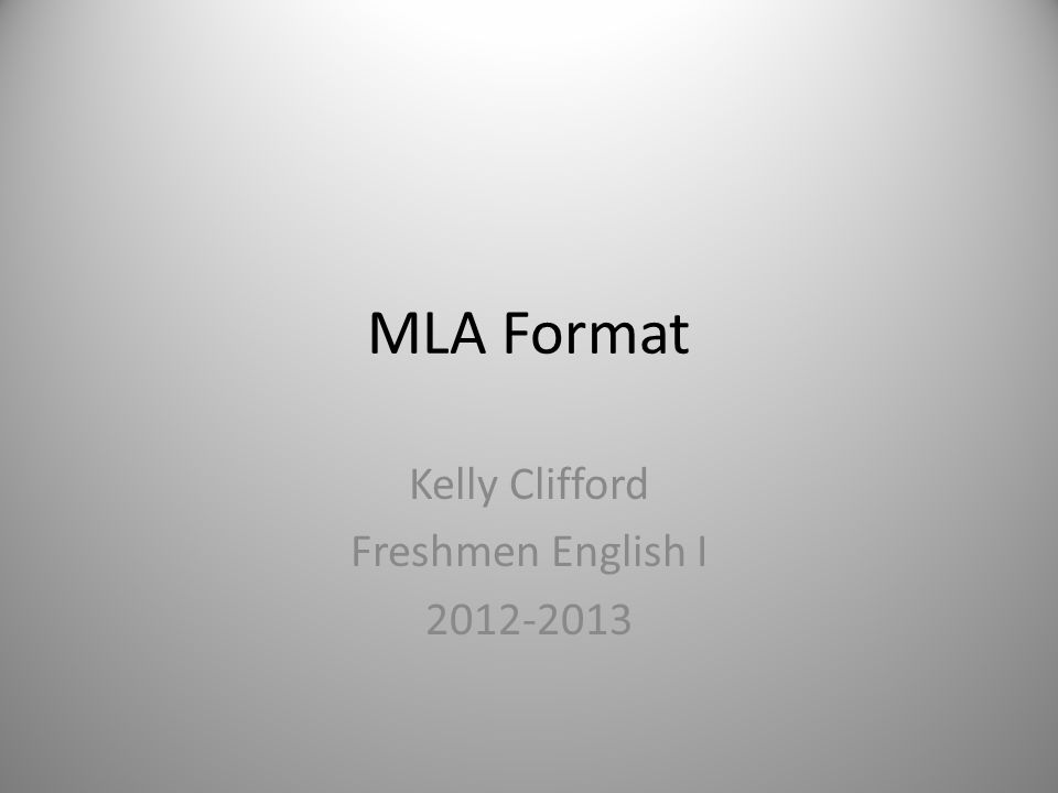 MLA Format Kelly Clifford Freshmen English I 2012-2013