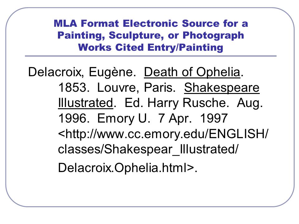MLA Format Electronic Source for a Painting, Sculpture, or Photograph Works Cited Entry/Painting Delacroix, Eugène.
