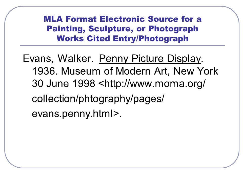 MLA Format Electronic Source for a Painting, Sculpture, or Photograph Works Cited Entry/Photograph Evans, Walker.