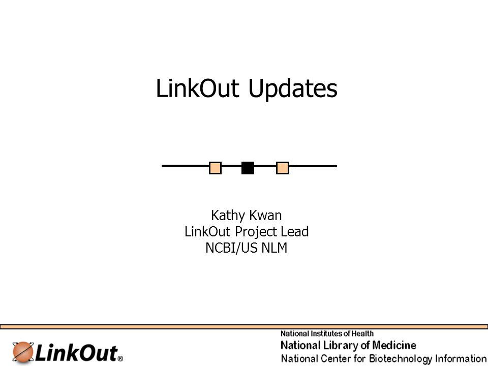 LinkOut Updates Kathy Kwan LinkOut Project Lead NCBI/US NLM