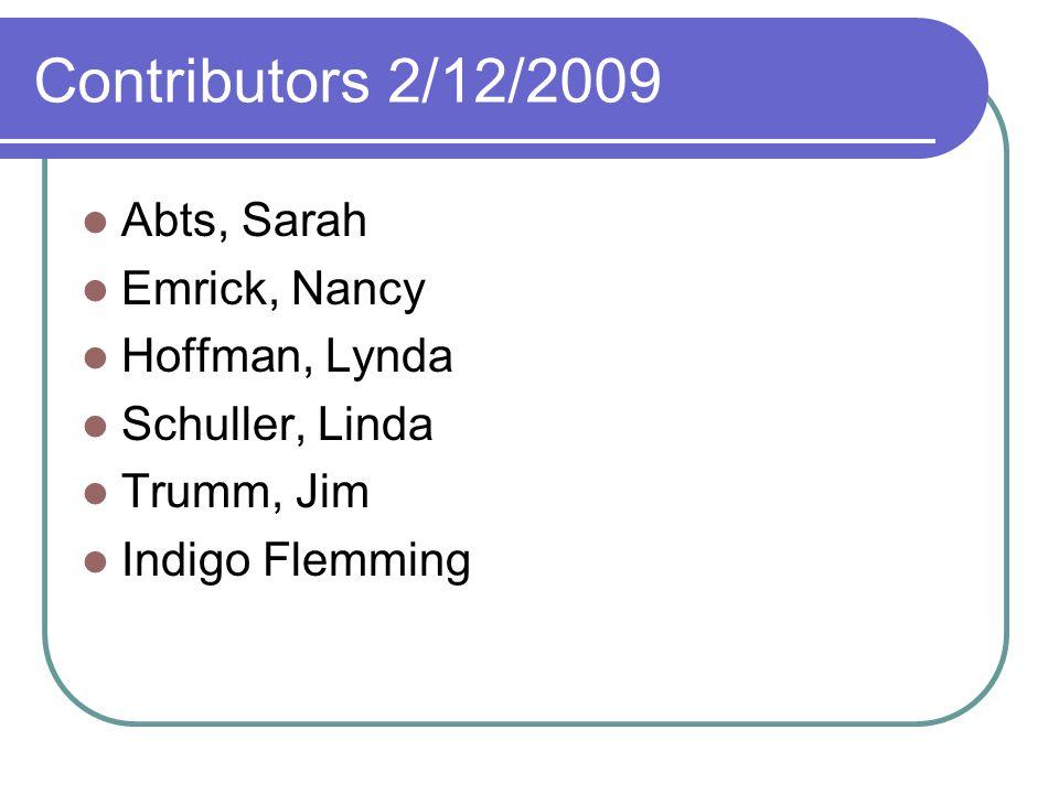 Contributors 2/12/2009 Abts, Sarah Emrick, Nancy Hoffman, Lynda Schuller, Linda Trumm, Jim Indigo Flemming
