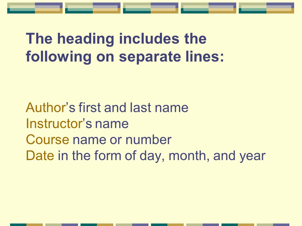 The heading includes the following on separate lines: Author's first and last name Instructor's name Course name or number Date in the form of day, mo