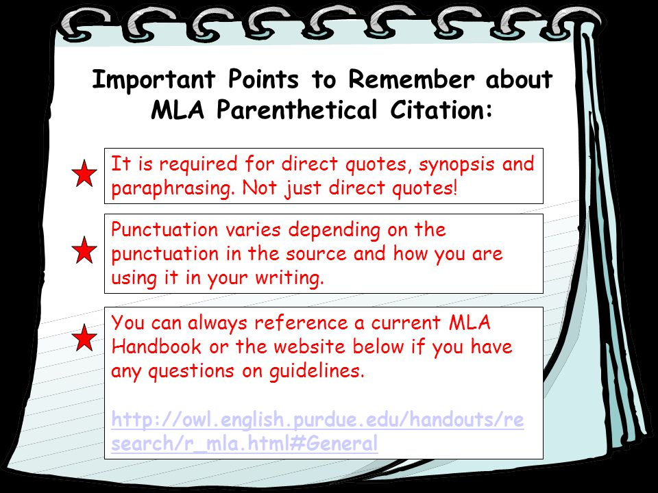 Important Points to Remember about MLA Parenthetical Citation: It is required for direct quotes, synopsis and paraphrasing. Not just direct quotes! Pu