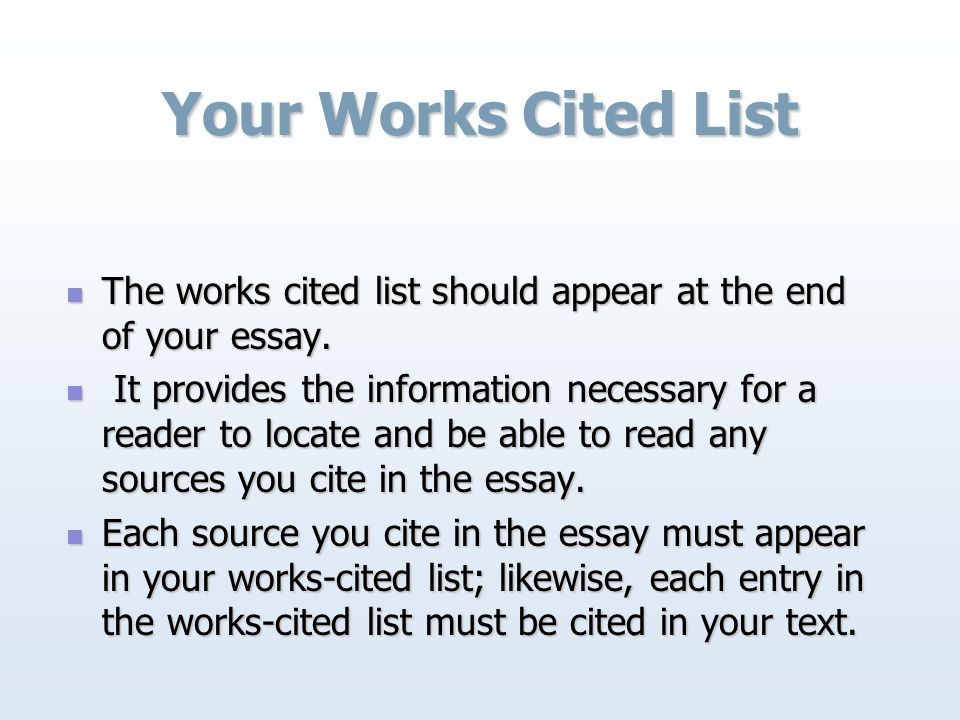 Your Works Cited List The works cited list should appear at the end of your essay.