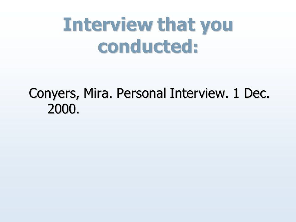 Interview that you conducted : Conyers, Mira. Personal Interview. 1 Dec. 2000.
