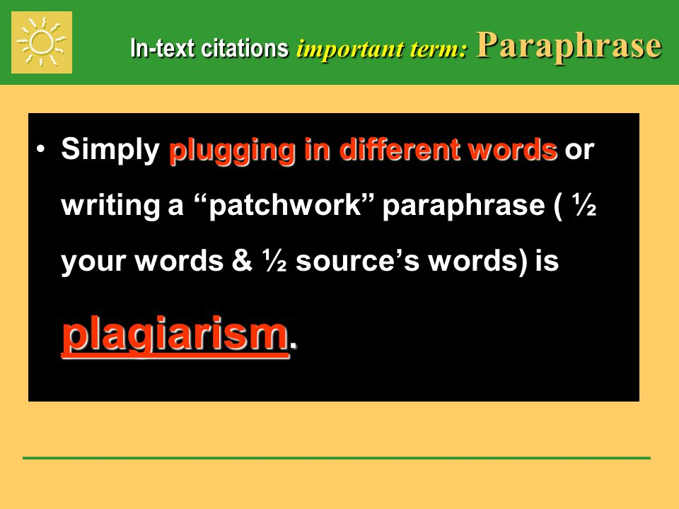 In-text citations important term: Paraphrase plugging in different words plagiarism.Simply plugging in different words or writing a patchwork paraphrase ( ½ your words & ½ source's words) is plagiarism.