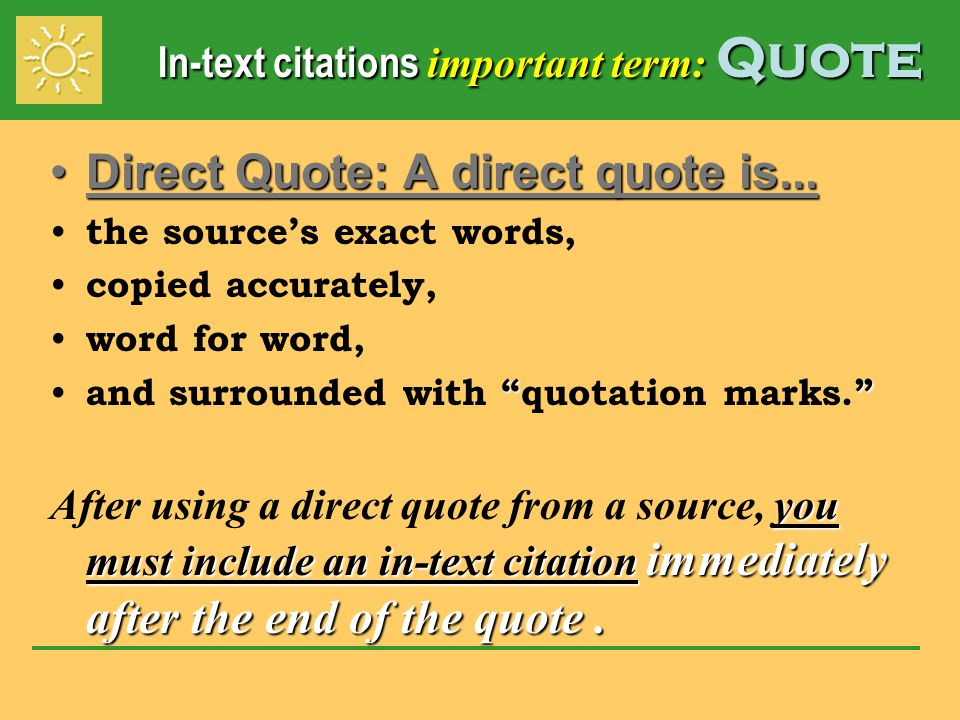 In-text citations important term: Quote Direct Quote: A direct quote is...Direct Quote: A direct quote is... the source's exact words, copied accurate