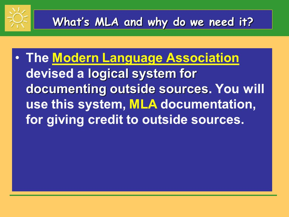 logical system for documenting outside sourcesThe Modern Language Association devised a logical system for documenting outside sources.