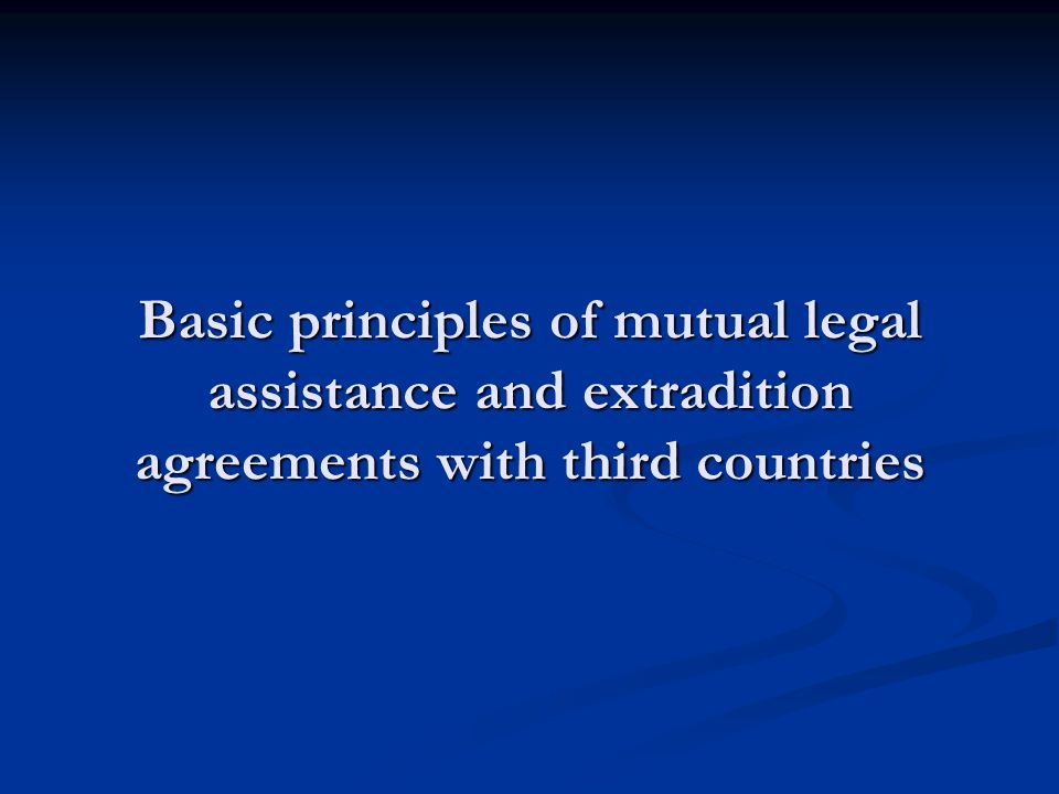 Purpose MLA and extradition (and other forms of international judicial cooperation) with 3rd countries is part of the external policy of the Union MLA and extradition (and other forms of international judicial cooperation) with 3rd countries is part of the external policy of the Union Purpose of policy : promote judicial cooperation in criminal matters with third countries in the framework of the EU external policy Purpose of policy : promote judicial cooperation in criminal matters with third countries in the framework of the EU external policy EU values: rule of law, human rights, protection of individuals EU values: rule of law, human rights, protection of individuals