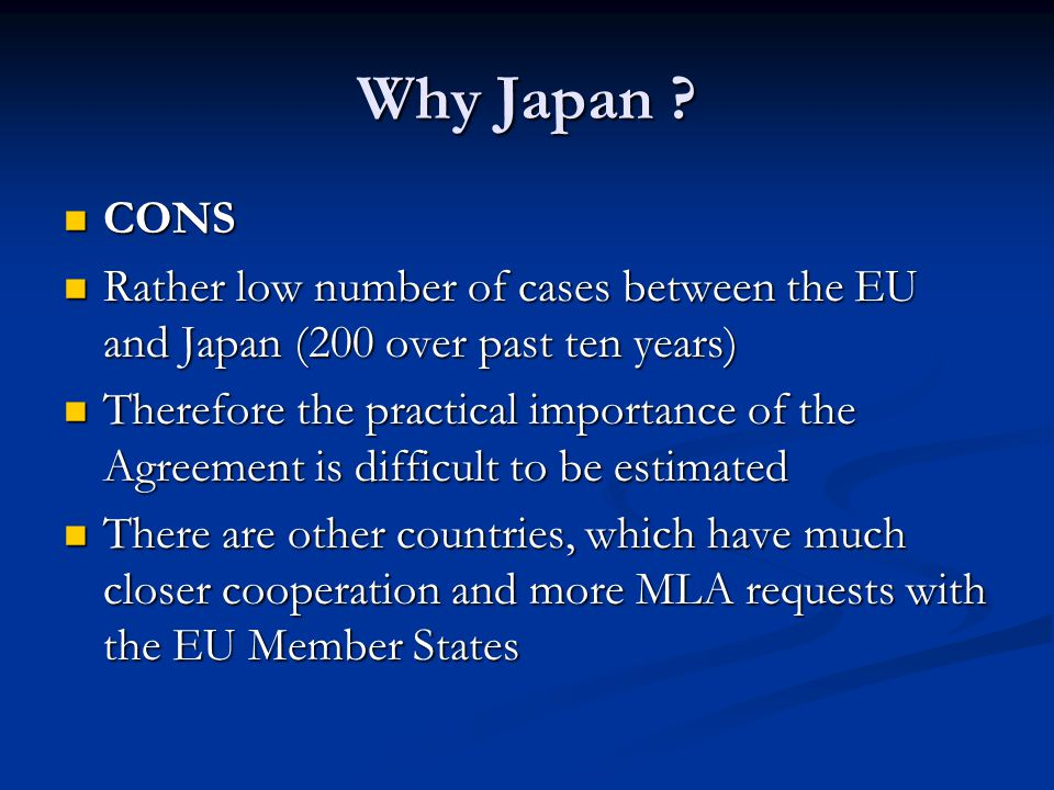 Why Japan ? CONS CONS Rather low number of cases between the EU and Japan (200 over past ten years) Rather low number of cases between the EU and Japa