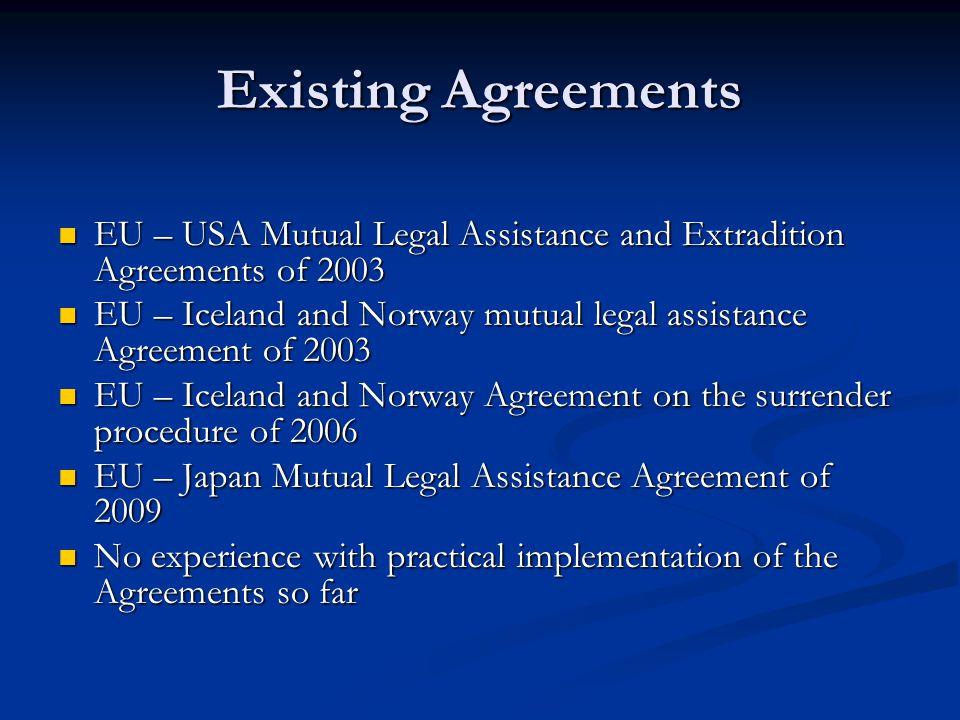 Existing Agreements EU – USA Mutual Legal Assistance and Extradition Agreements of 2003 EU – USA Mutual Legal Assistance and Extradition Agreements of