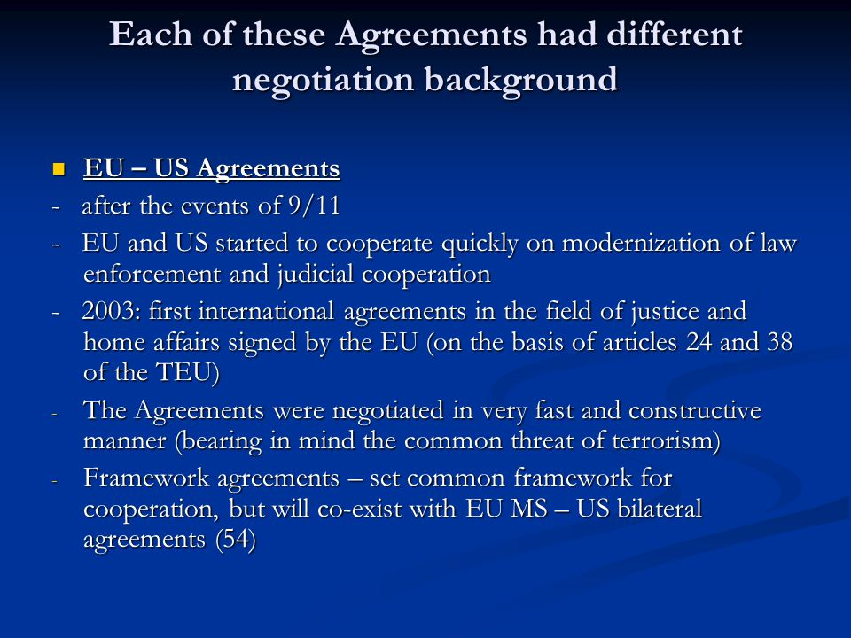 Each of these Agreements had different negotiation background EU – US Agreements EU – US Agreements - after the events of 9/11 - EU and US started to