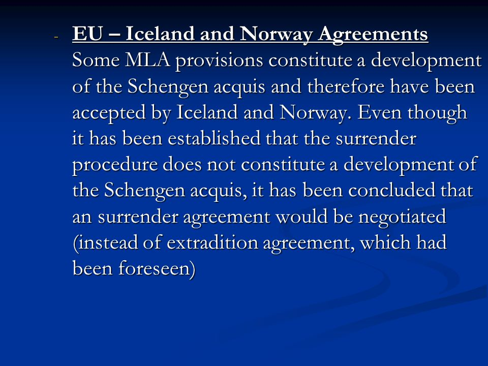 - EU – Iceland and Norway Agreements Some MLA provisions constitute a development of the Schengen acquis and therefore have been accepted by Iceland a