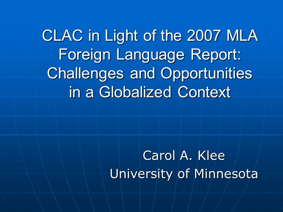 CLAC in Light of the 2007 MLA Foreign Language Report: Challenges and Opportunities in a Globalized Context Carol A.