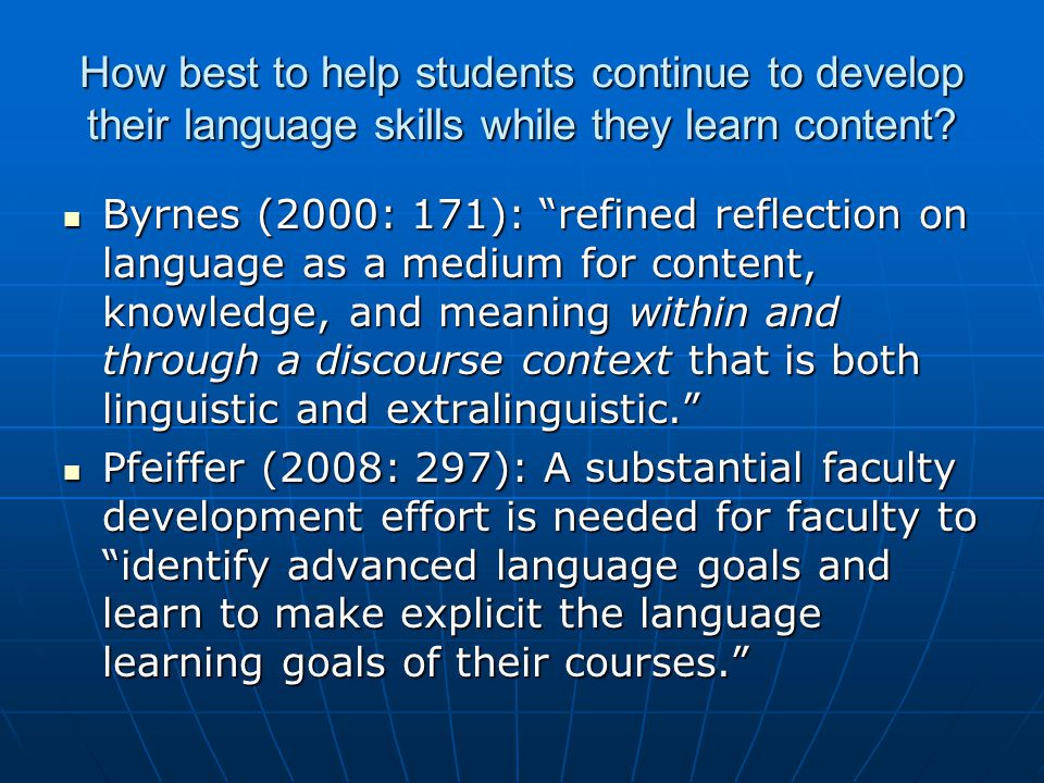 How best to help students continue to develop their language skills while they learn content.
