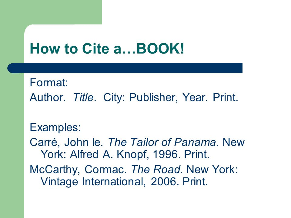 How to Cite a…BOOK. Format: Author. Title. City: Publisher, Year.