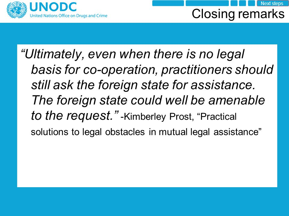 Closing remarks Ultimately, even when there is no legal basis for co-operation, practitioners should still ask the foreign state for assistance.