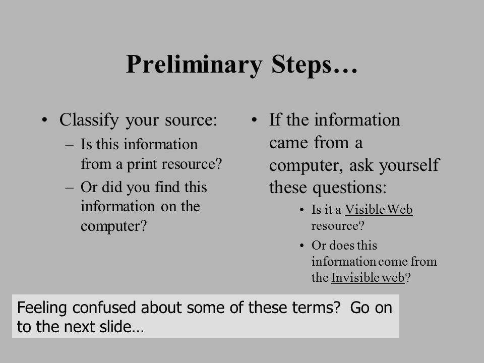 Preliminary Steps… Classify your source: –Is this information from a print resource.