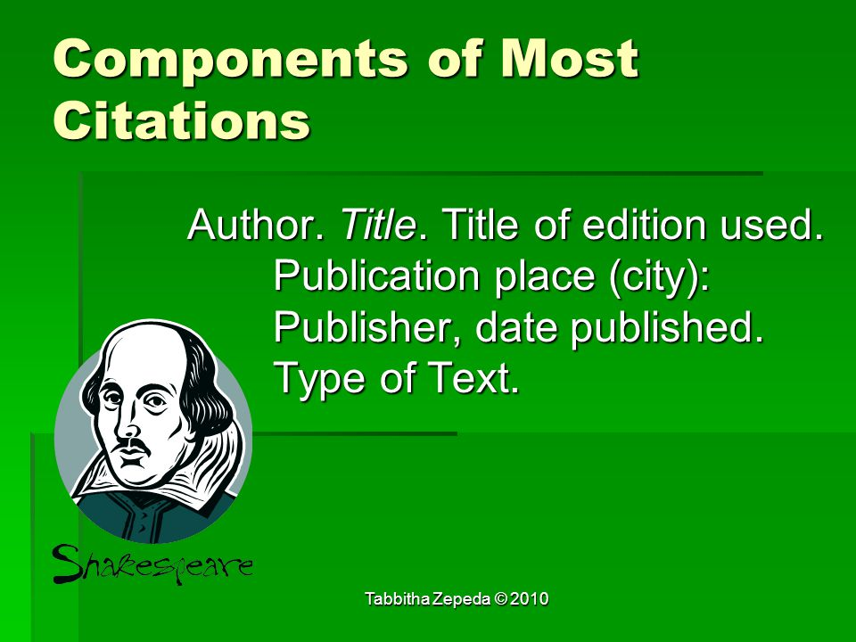 Components of Most Citations Author. Title. Title of edition used.