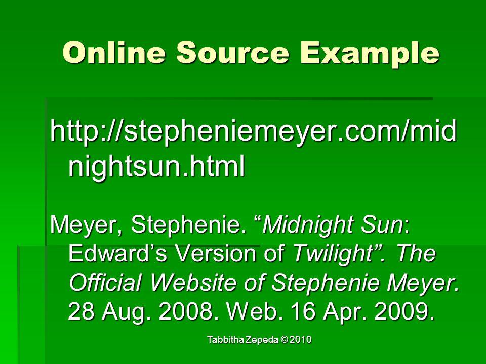 Online Source Example http://stepheniemeyer.com/mid nightsun.html Meyer, Stephenie.