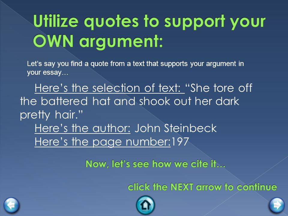 Here's the selection of text: She tore off the battered hat and shook out her dark pretty hair. Here's the author: John Steinbeck Here's the page number:197 Let's say you find a quote from a text that supports your argument in your essay…