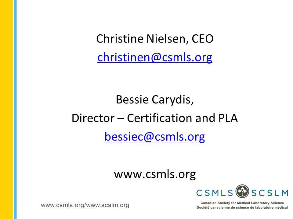 www.csmls.org/www.scslm.org Christine Nielsen, CEO christinen@csmls.org Bessie Carydis, Director – Certification and PLA bessiec@csmls.org www.csmls.org