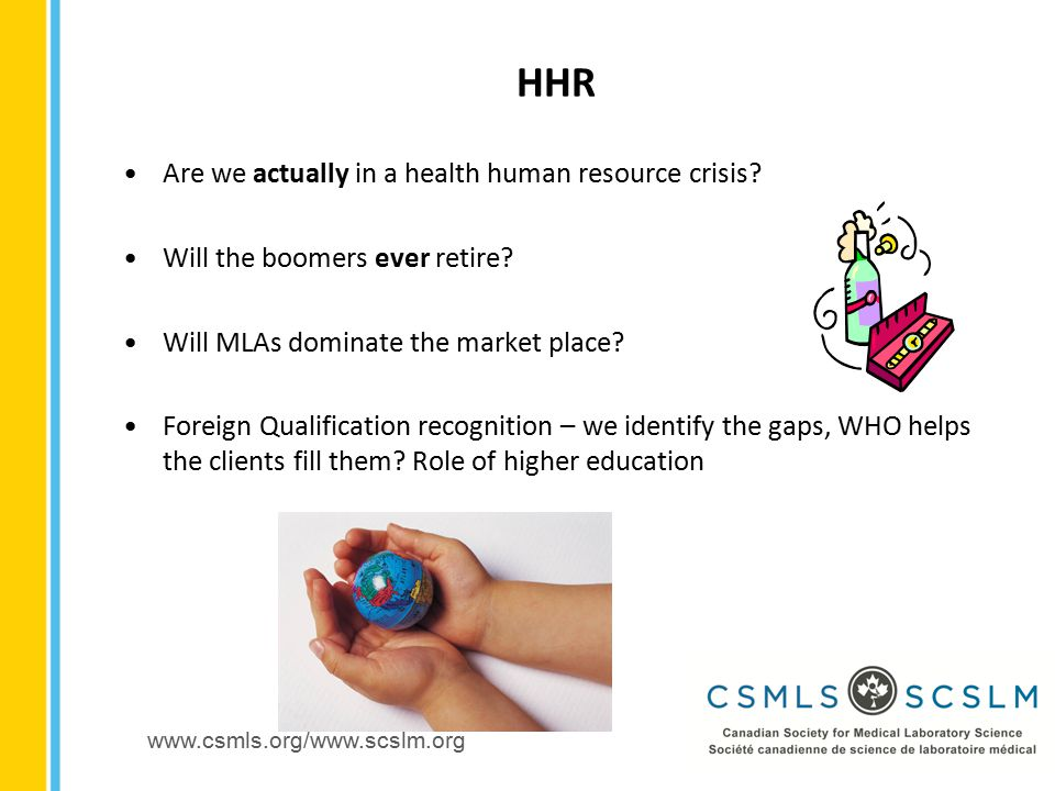www.csmls.org/www.scslm.org Are we actually in a health human resource crisis.