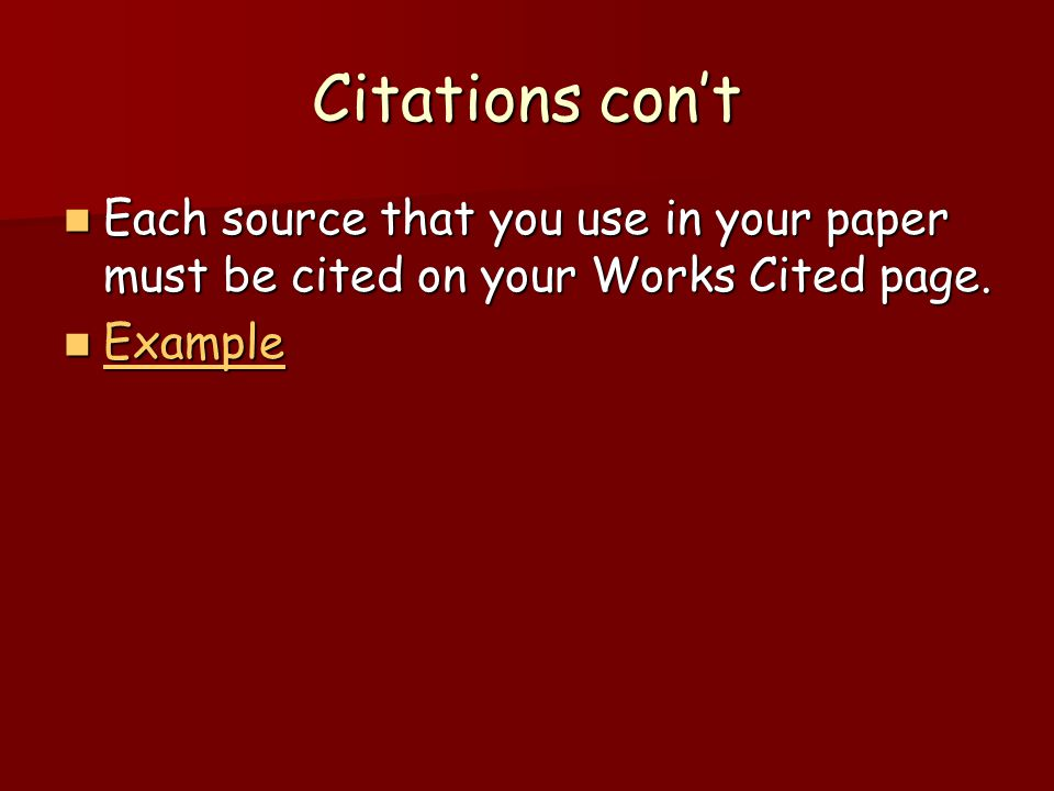 Citations con't Each source that you use in your paper must be cited on your Works Cited page.