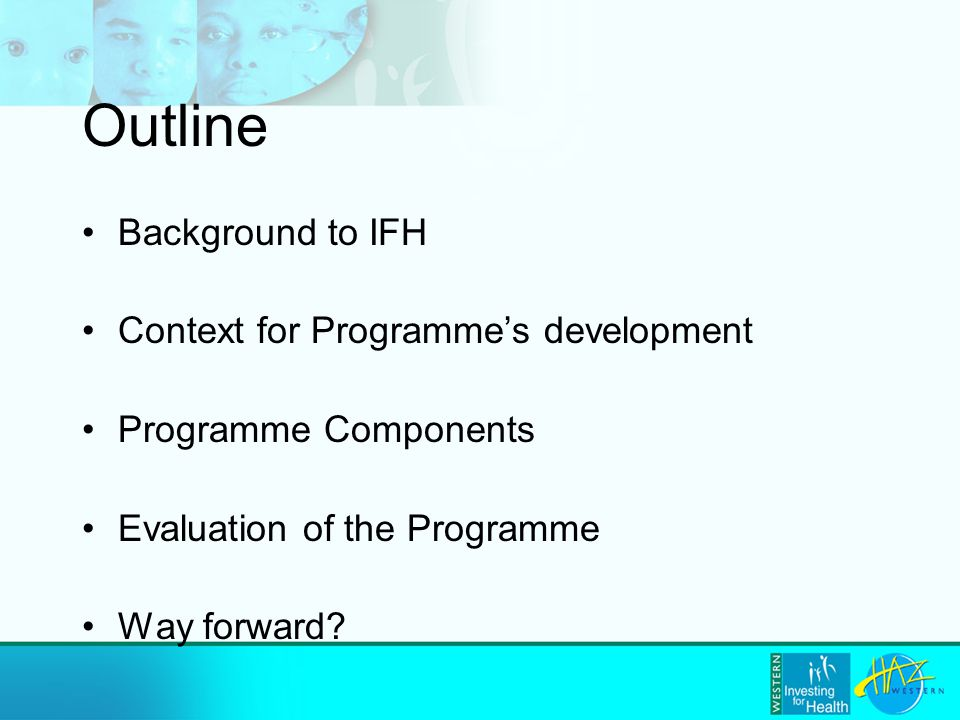 Outline Background to IFH Context for Programme's development Programme Components Evaluation of the Programme Way forward