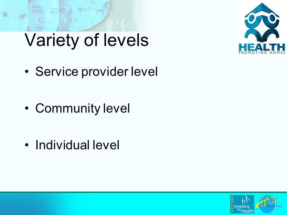 Variety of levels Service provider level Community level Individual level