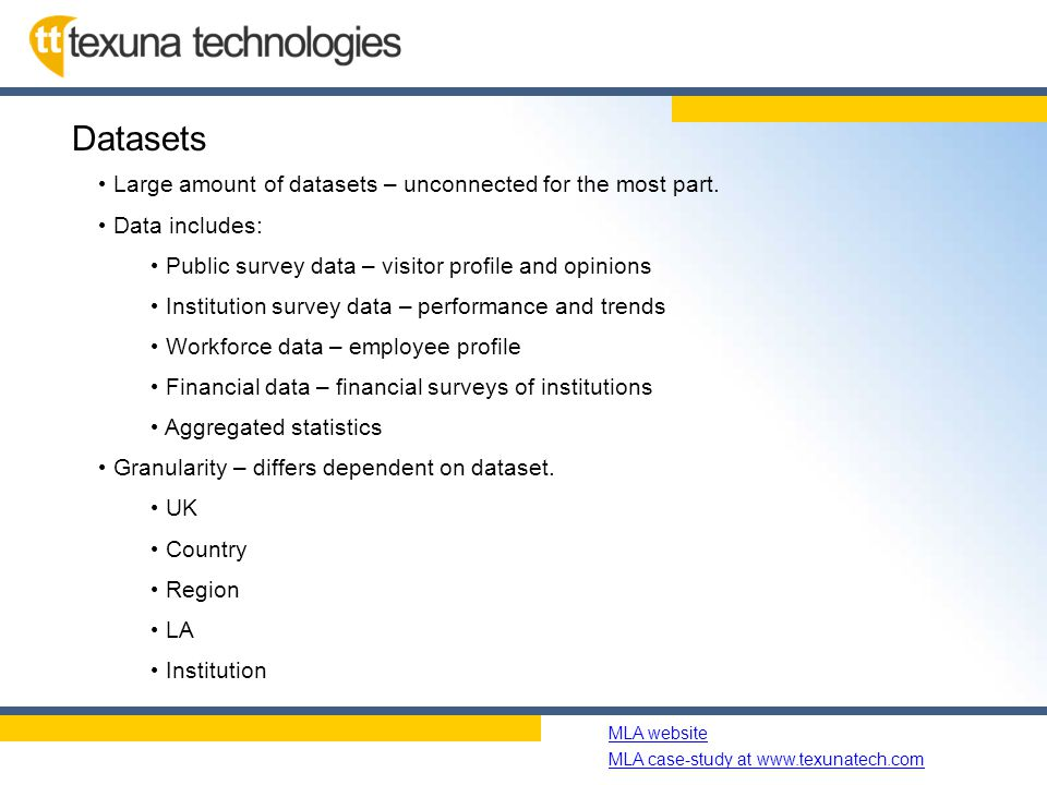 Name of slide show MLA website MLA case-study at www.texunatech.com Datasets Large amount of datasets – unconnected for the most part.