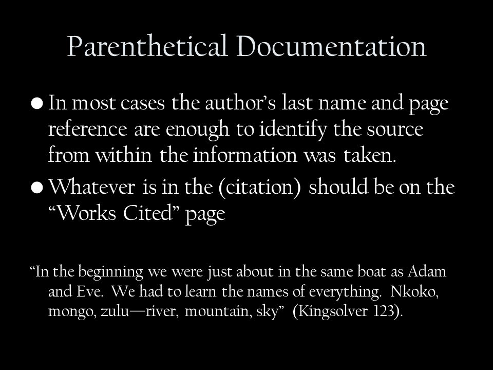 Parenthetical Documentation In most cases the author's last name and page reference are enough to identify the source from within the information was taken.