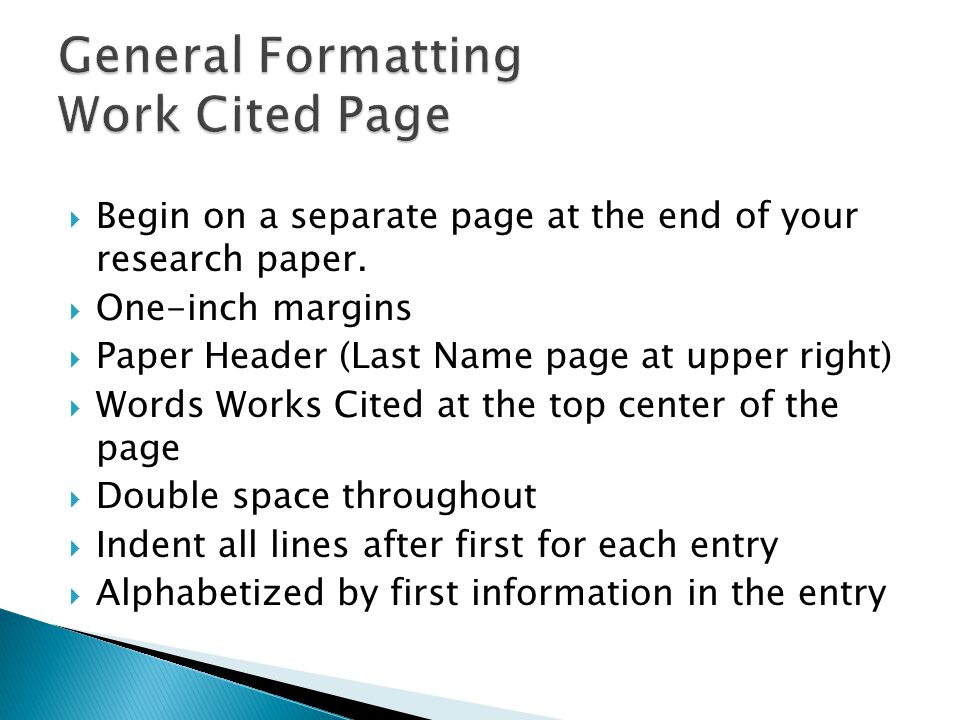  Begin on a separate page at the end of your research paper.