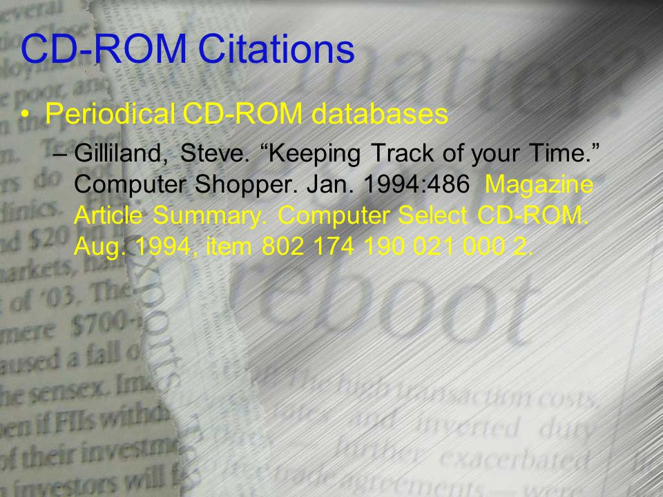 CD-ROM Citations Periodical CD-ROM databases –Gilliland, Steve.