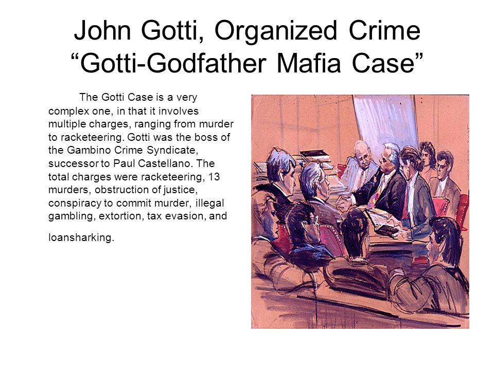 """John Gotti, Organized Crime """"Gotti-Godfather Mafia Case"""" The Gotti Case is a very complex one, in that it involves multiple charges, ranging from murd"""