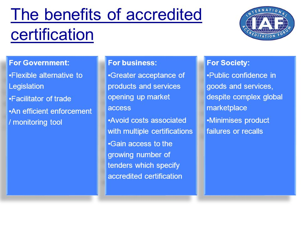 The benefits of accredited certification For Government: Flexible alternative to Legislation Facilitator of trade An efficient enforcement / monitorin