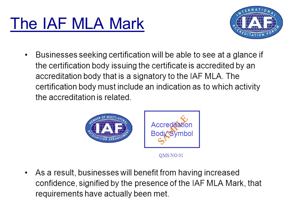 The IAF MLA Mark Businesses seeking certification will be able to see at a glance if the certification body issuing the certificate is accredited by a