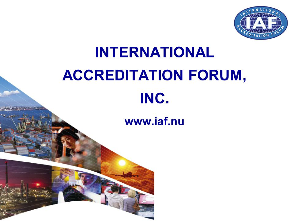 INTERNATIONAL ACCREDITATION FORUM, INC. www.iaf.nu