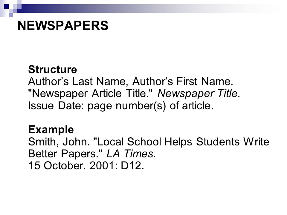 NEWSPAPERS Structure Author's Last Name, Author's First Name.