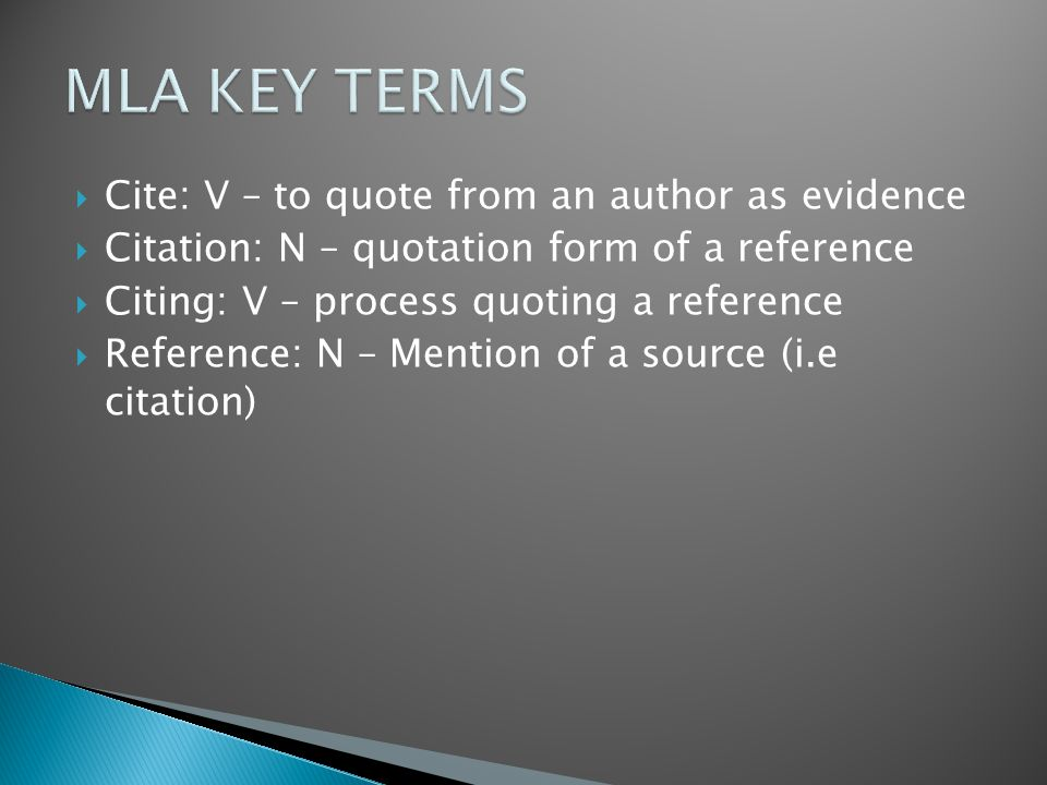  Cite: V – to quote from an author as evidence  Citation: N – quotation form of a reference  Citing: V – process quoting a reference  Reference: N – Mention of a source (i.e citation)