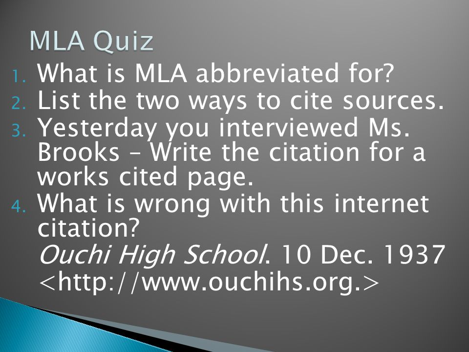1. What is MLA abbreviated for. 2. List the two ways to cite sources.
