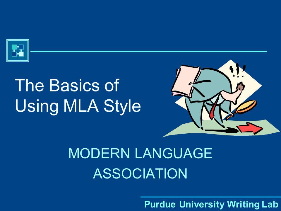 Purdue University Writing Lab The Basics of Using MLA Style MODERN LANGUAGE ASSOCIATION