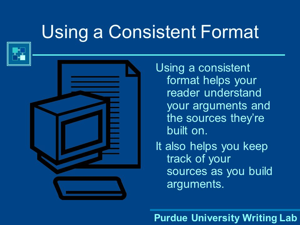 Purdue University Writing Lab Why Use MLA Format? Provides consistent format within a discipline To allow readers to locate and retrieve sources used