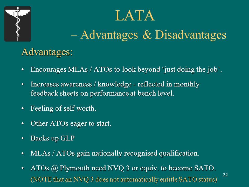22 LATA – Advantages & Disadvantages Advantages: Encourages MLAs / ATOs to look beyond 'just doing the job'.Encourages MLAs / ATOs to look beyond 'just doing the job'.