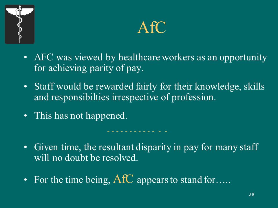 28 AfC AFC was viewed by healthcare workers as an opportunity for achieving parity of pay.