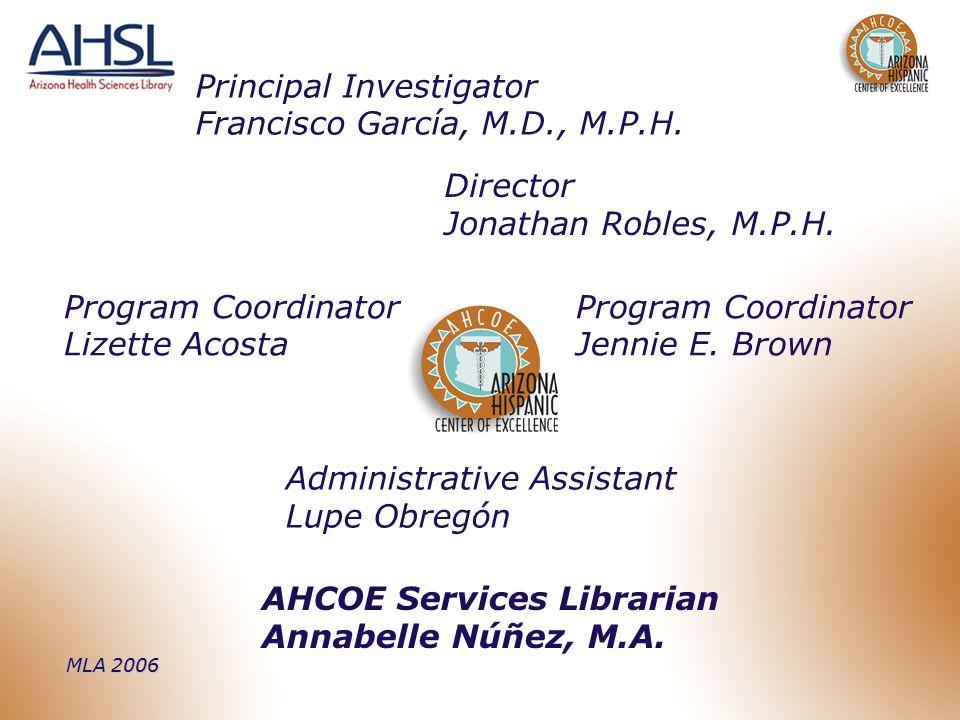 Principal Investigator Francisco García, M.D., M.P.H. Director Jonathan Robles, M.P.H. Program Coordinator Lizette Acosta Program Coordinator Jennie E