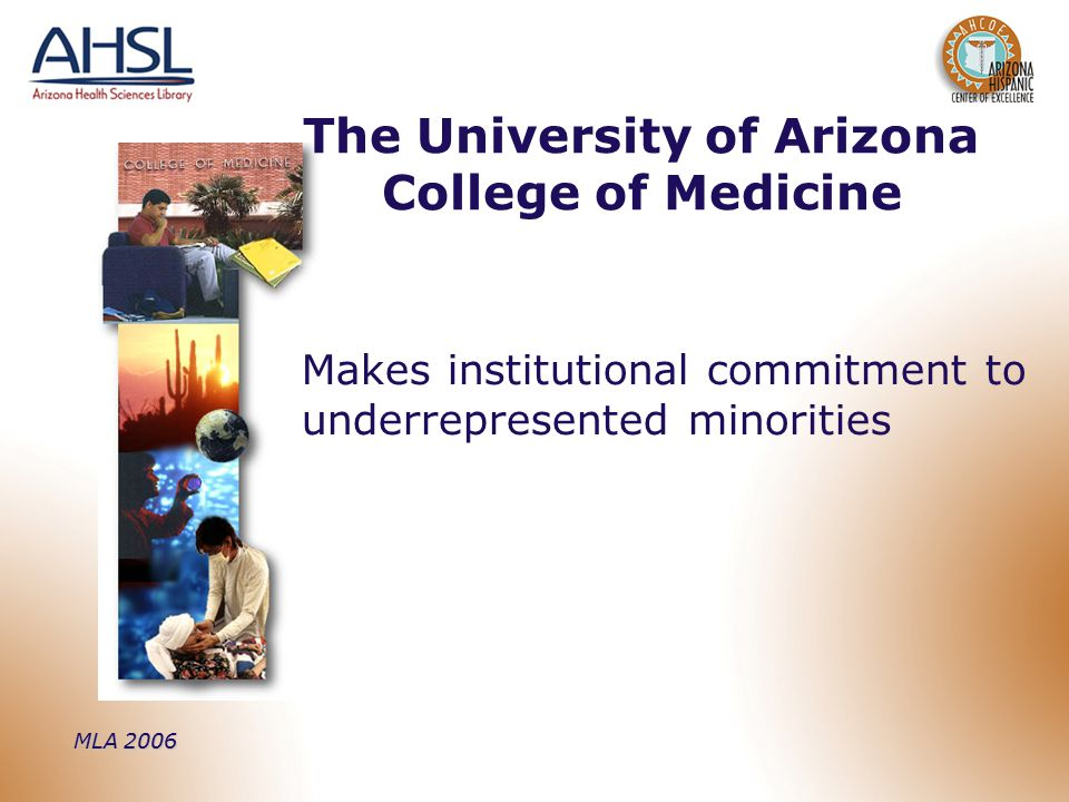 MLA 2006 Makes institutional commitment to underrepresented minorities The University of Arizona College of Medicine