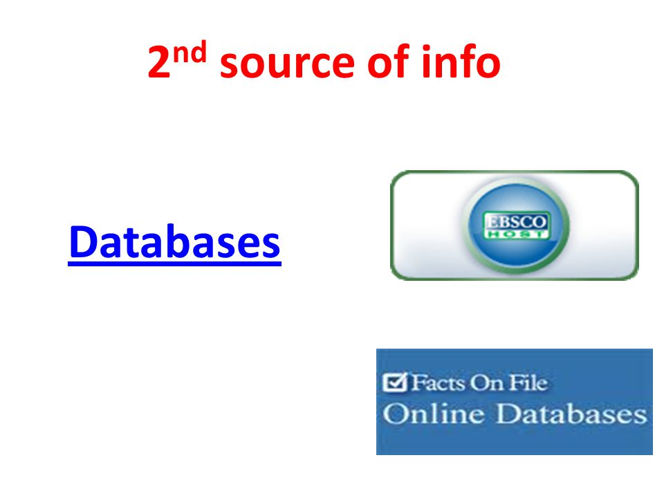 2 nd source of info Databases